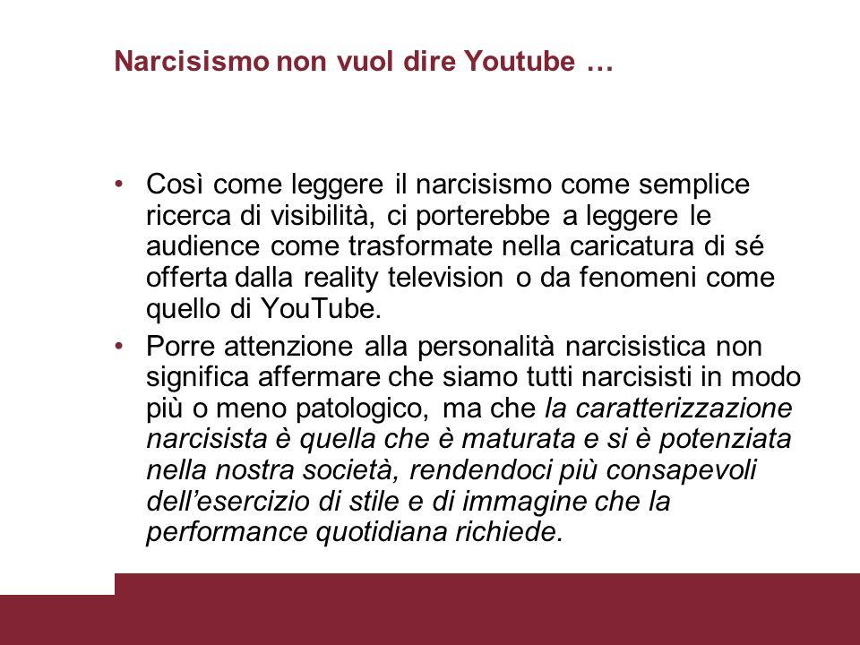 Narcisismo non vuol dire Youtube … Così come leggere il narcisismo come semplice ricerca di visibilità, ci porterebbe a leggere le audience come trasf