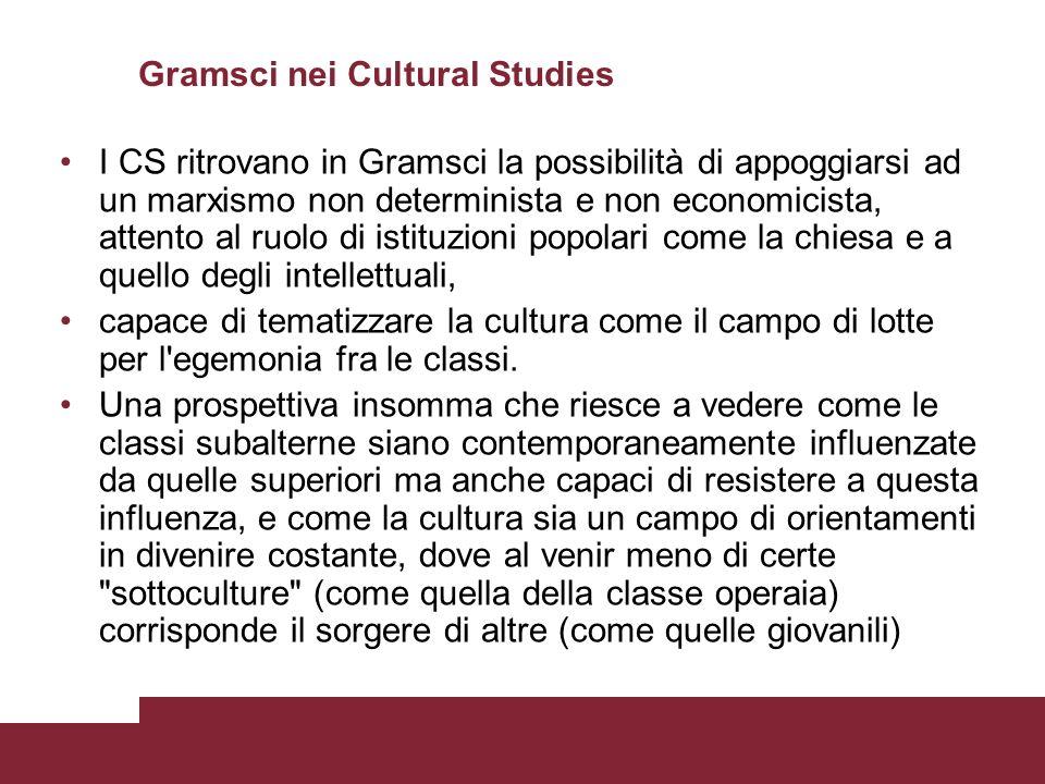 Gramsci nei Cultural Studies I CS ritrovano in Gramsci la possibilità di appoggiarsi ad un marxismo non determinista e non economicista, attento al ru