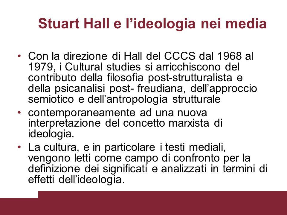 Stuart Hall e lideologia nei media Con la direzione di Hall del CCCS dal 1968 al 1979, i Cultural studies si arricchiscono del contributo della filoso