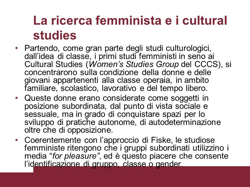 La ricerca femminista e i cultural studies Partendo, come gran parte degli studi culturologici, dallidea di classe, i primi studi femministi in seno a