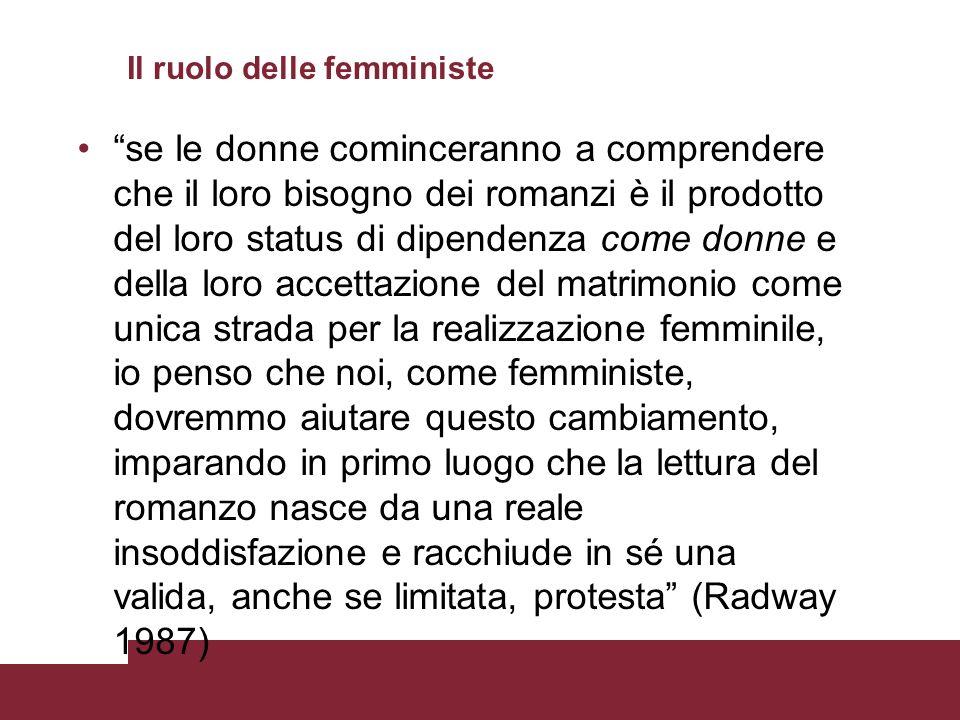 Il ruolo delle femministe se le donne cominceranno a comprendere che il loro bisogno dei romanzi è il prodotto del loro status di dipendenza come donn