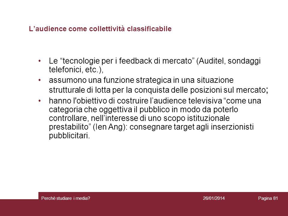 26/01/2014 Perchè studiare i media? Pagina 81 Le tecnologie per i feedback di mercato (Auditel, sondaggi telefonici, etc.), assumono una funzione stra