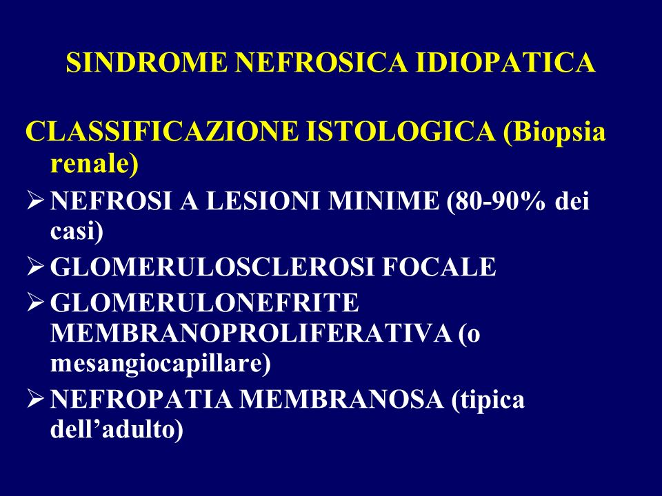 SINDROME NEFROSICA IDIOPATICA CLASSIFICAZIONE ISTOLOGICA (Biopsia renale) NEFROSI A LESIONI MINIME (80-90% dei casi) GLOMERULOSCLEROSI FOCALE GLOMERUL