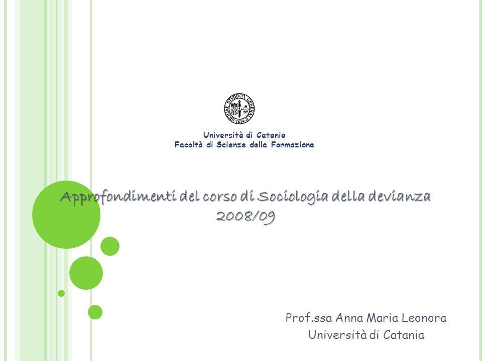 Approfondimenti del corso di Sociologia della devianza 2008/09 Prof.ssa Anna Maria Leonora Università di Catania Facoltà di Scienze della Formazione