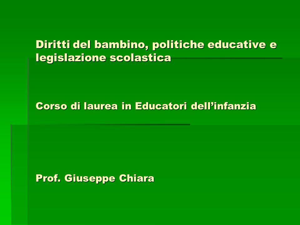 Diritti del bambino, politiche educative e legislazione scolastica Corso di laurea in Educatori dellinfanzia Prof. Giuseppe Chiara