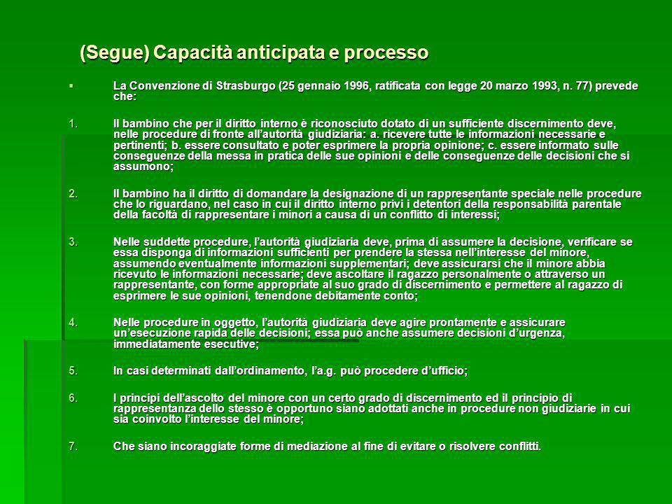 (Segue) Capacità anticipata e processo La Convenzione di Strasburgo (25 gennaio 1996, ratificata con legge 20 marzo 1993, n. 77) prevede che: La Conve