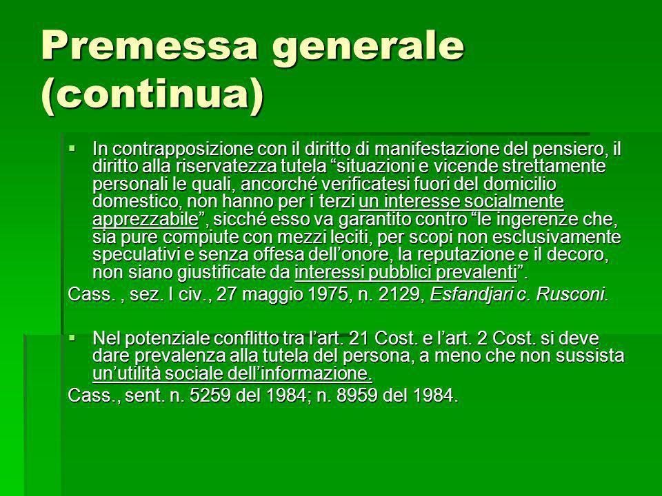 Premessa generale (continua) In contrapposizione con il diritto di manifestazione del pensiero, il diritto alla riservatezza tutela situazioni e vicen