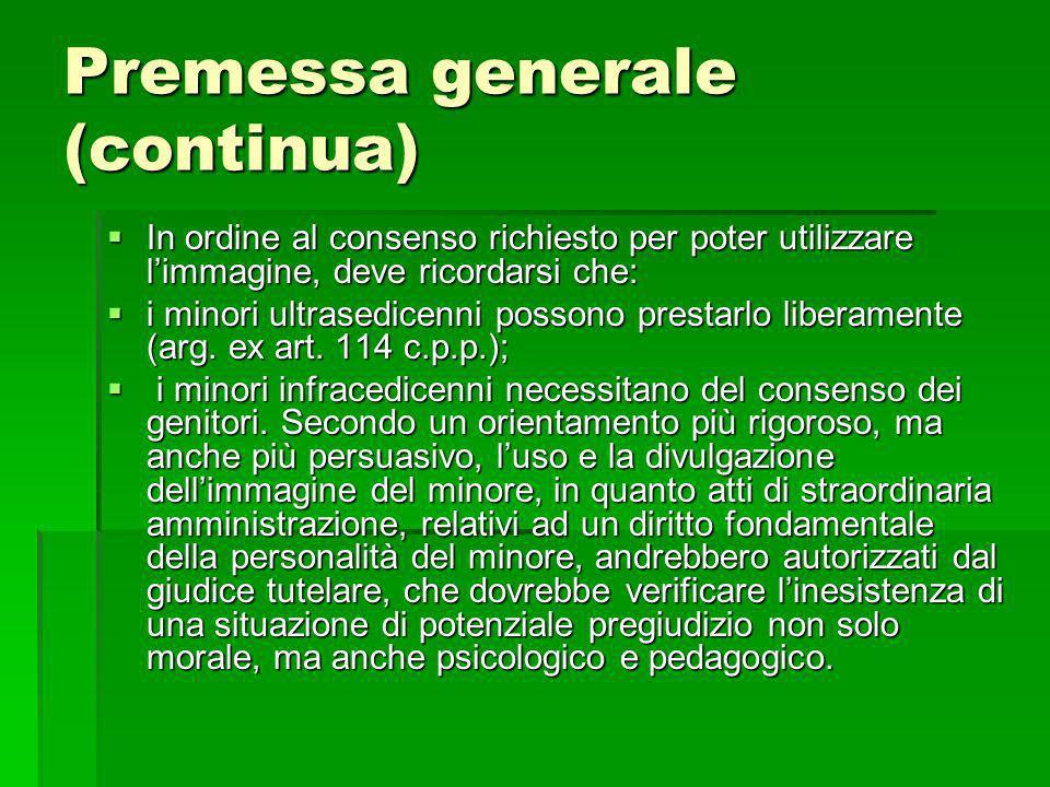 Premessa generale (continua) In ordine al consenso richiesto per poter utilizzare limmagine, deve ricordarsi che: In ordine al consenso richiesto per