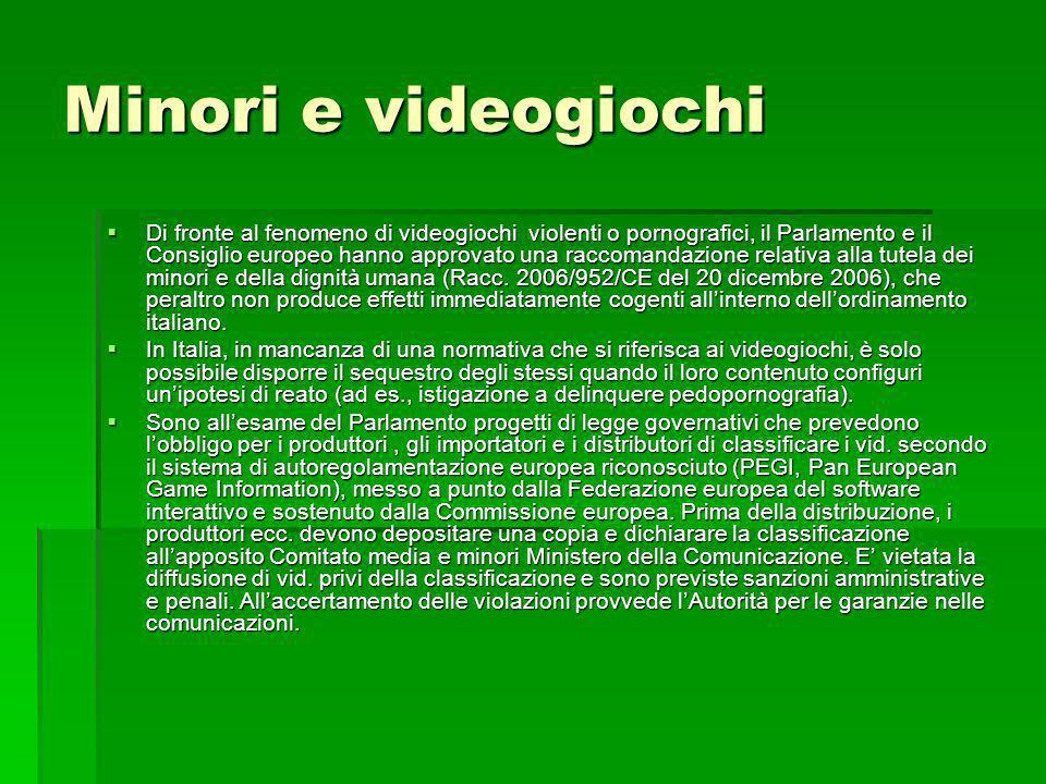 Minori e videogiochi Di fronte al fenomeno di videogiochi violenti o pornografici, il Parlamento e il Consiglio europeo hanno approvato una raccomanda