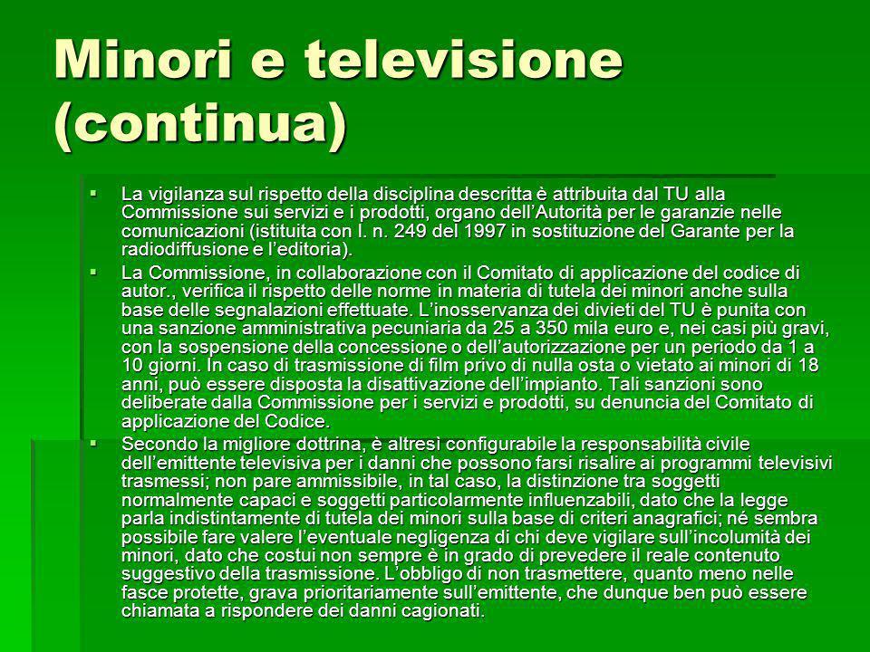 Minori e televisione (continua) La vigilanza sul rispetto della disciplina descritta è attribuita dal TU alla Commissione sui servizi e i prodotti, or