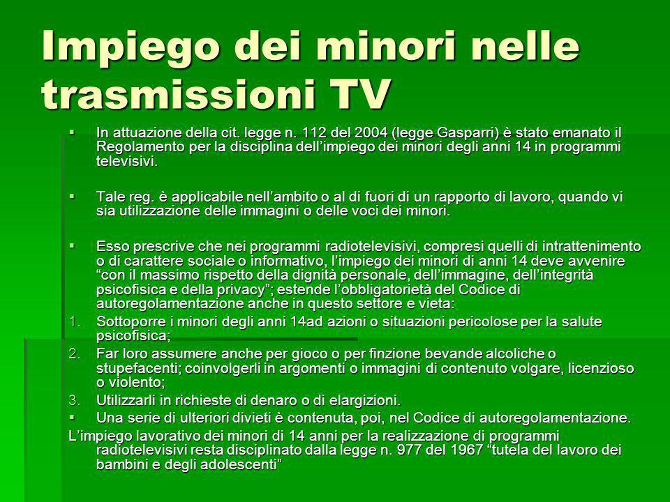 Impiego dei minori nelle trasmissioni TV In attuazione della cit. legge n. 112 del 2004 (legge Gasparri) è stato emanato il Regolamento per la discipl