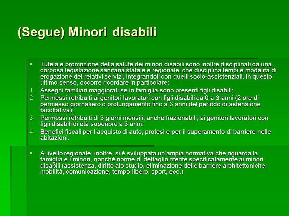 (Segue) Minori disabili Tutela e promozione della salute dei minori disabili sono inoltre disciplinati da una corposa legislazione sanitaria statale e