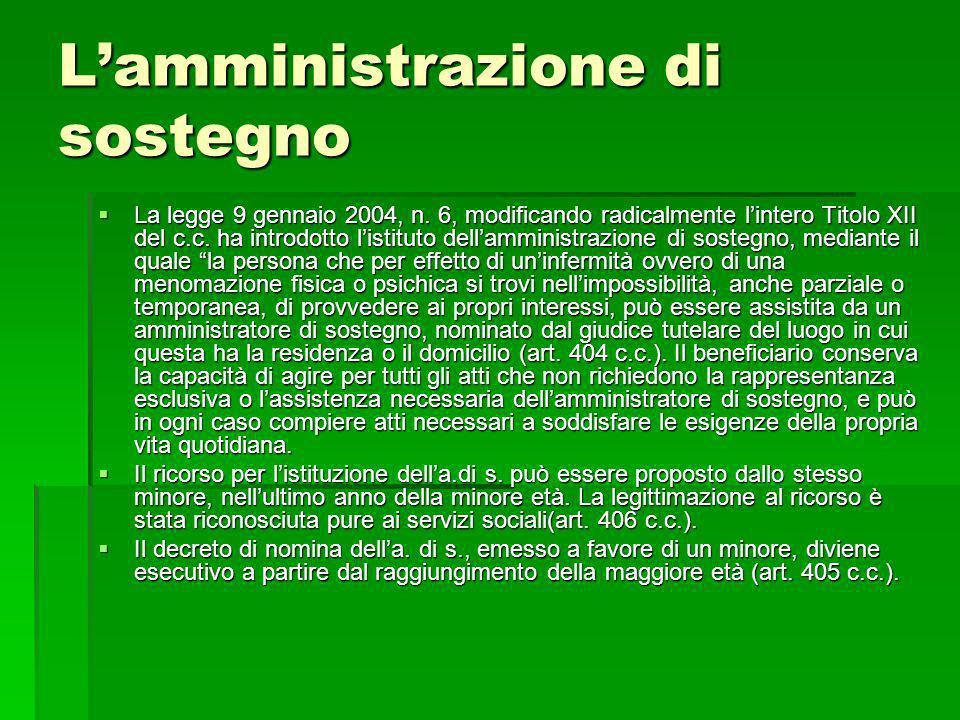 Lamministrazione di sostegno La legge 9 gennaio 2004, n. 6, modificando radicalmente lintero Titolo XII del c.c. ha introdotto listituto dellamministr