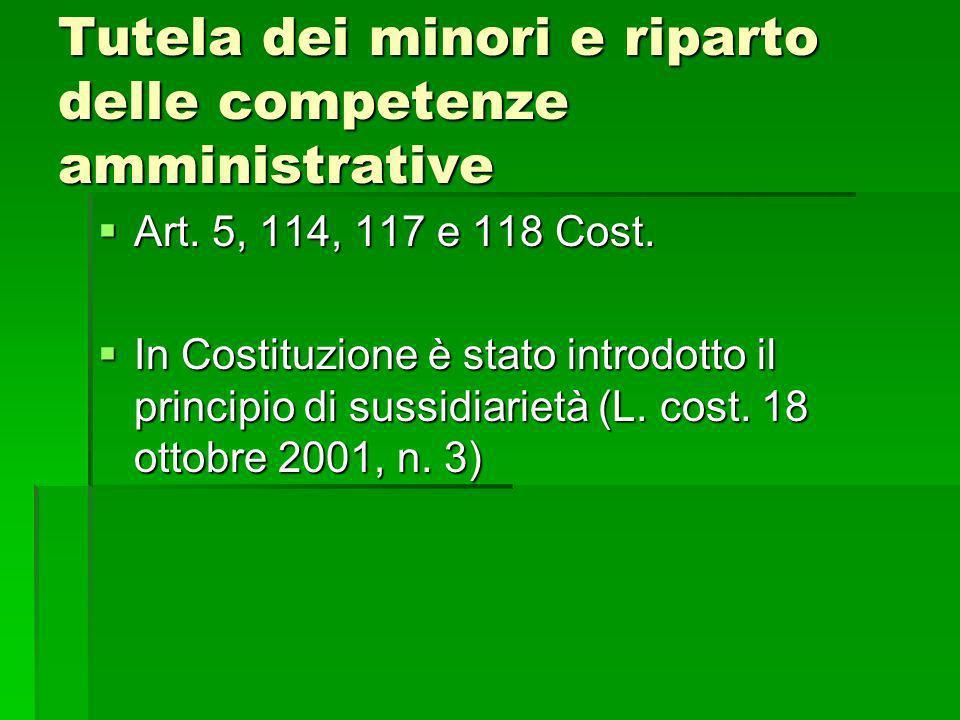Tutela dei minori e riparto delle competenze amministrative Art. 5, 114, 117 e 118 Cost. Art. 5, 114, 117 e 118 Cost. In Costituzione è stato introdot