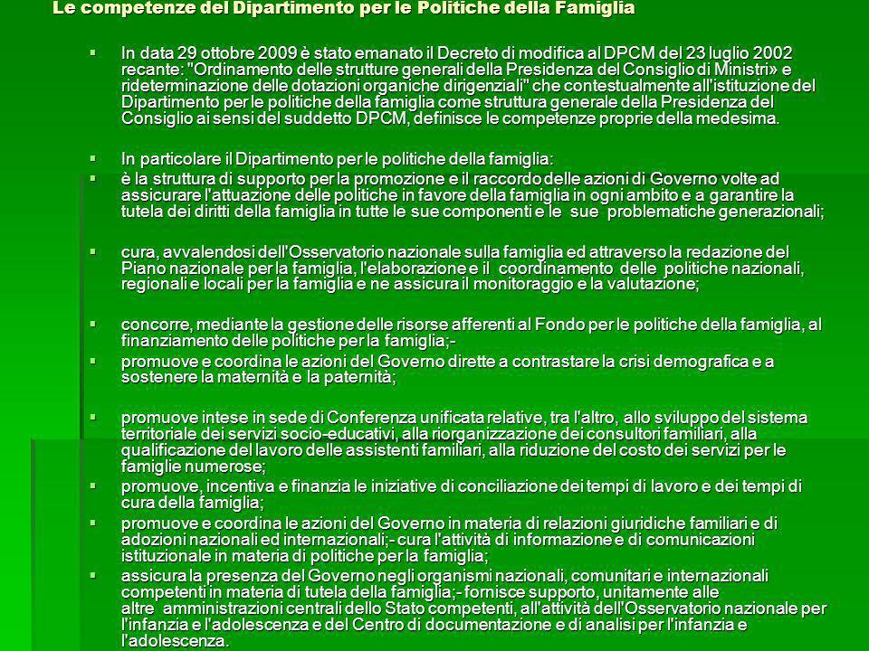 Le competenze del Dipartimento per le Politiche della Famiglia In data 29 ottobre 2009 è stato emanato il Decreto di modifica al DPCM del 23 luglio 20