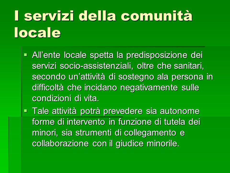 I servizi della comunità locale Allente locale spetta la predisposizione dei servizi socio-assistenziali, oltre che sanitari, secondo unattività di so