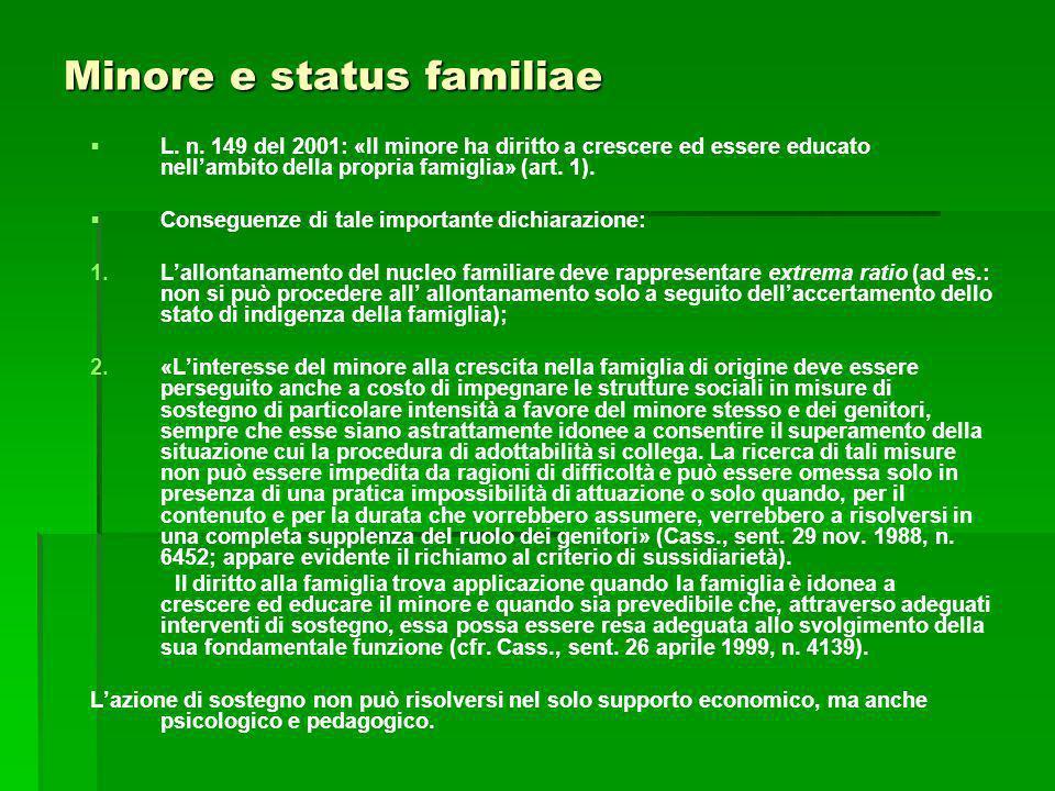 Minore e status familiae L. n. 149 del 2001: «Il minore ha diritto a crescere ed essere educato nellambito della propria famiglia» (art. 1). Conseguen