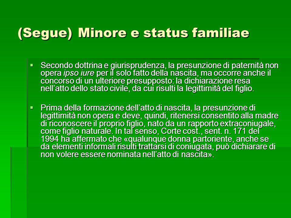 (Segue) Minore e status familiae Secondo dottrina e giurisprudenza, la presunzione di paternità non opera ipso iure per il solo fatto della nascita, m