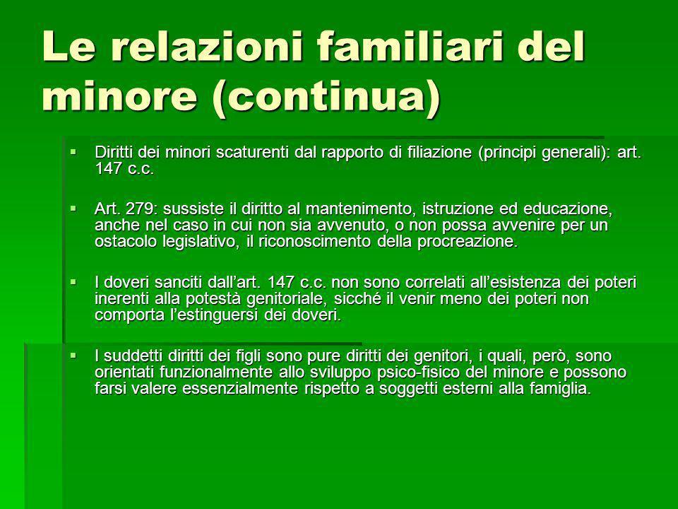 Le relazioni familiari del minore (continua) Diritti dei minori scaturenti dal rapporto di filiazione (principi generali): art. 147 c.c. Diritti dei m