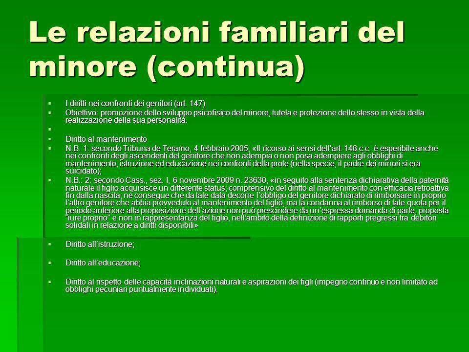 Le relazioni familiari del minore (continua) I diritti nei confronti dei genitori (art. 147) I diritti nei confronti dei genitori (art. 147) Obiettivo