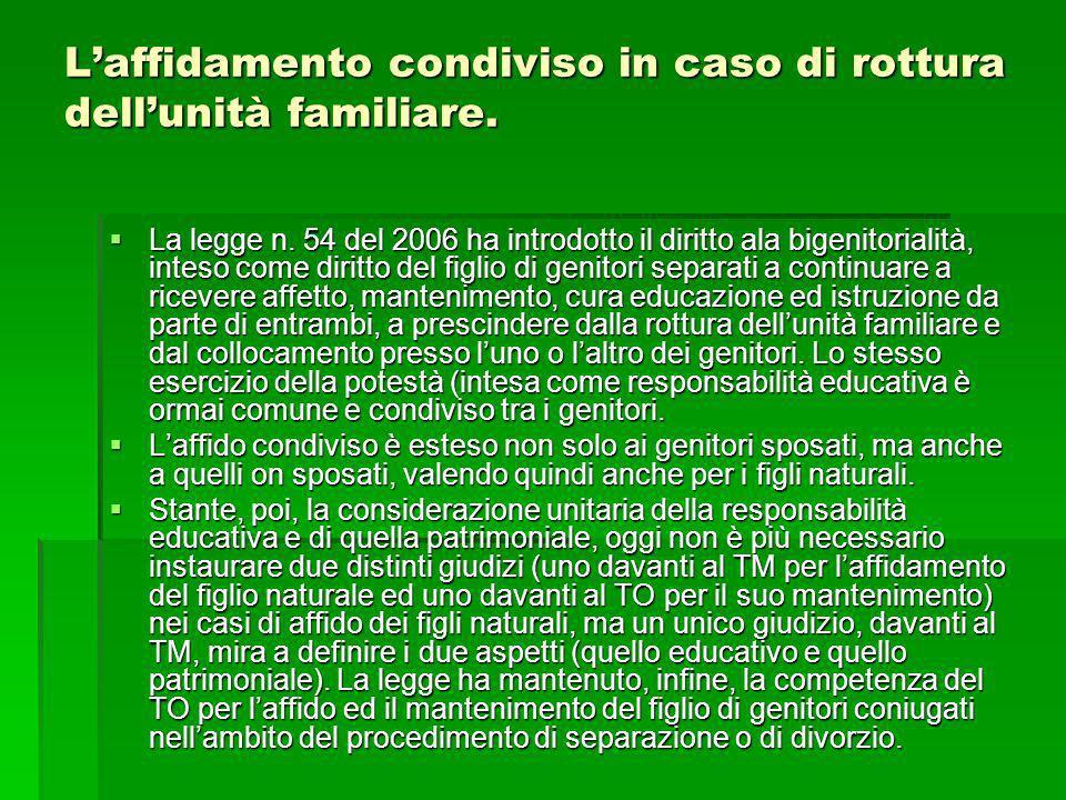 Laffidamento condiviso in caso di rottura dellunità familiare. La legge n. 54 del 2006 ha introdotto il diritto ala bigenitorialità, inteso come dirit