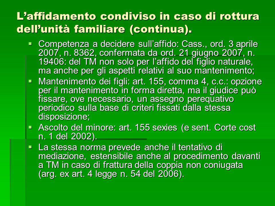 Laffidamento condiviso in caso di rottura dellunità familiare (continua). Competenza a decidere sullaffido: Cass., ord. 3 aprile 2007, n. 8362, confer