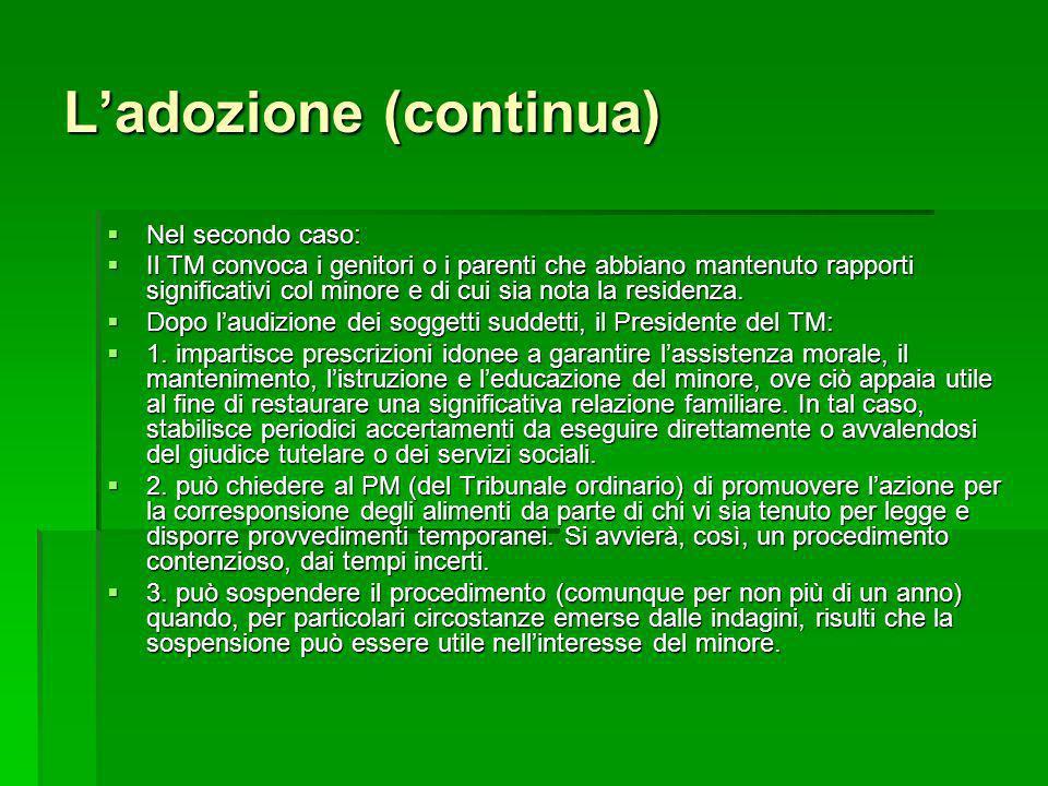 Ladozione (continua) Nel secondo caso: Nel secondo caso: Il TM convoca i genitori o i parenti che abbiano mantenuto rapporti significativi col minore
