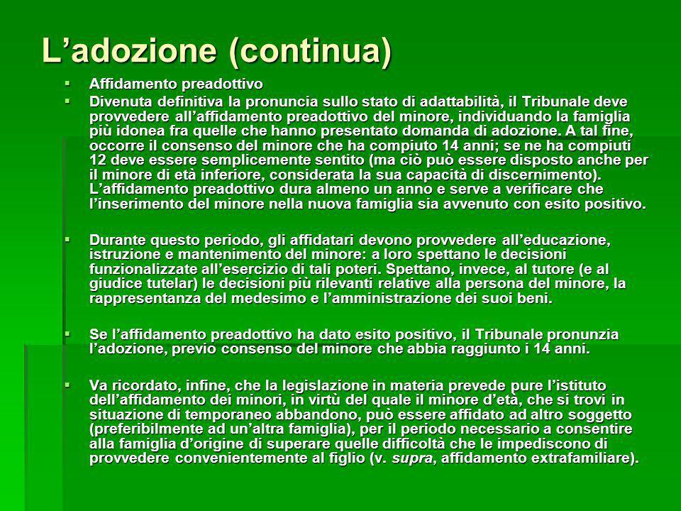 Ladozione (continua) Affidamento preadottivo Affidamento preadottivo Divenuta definitiva la pronuncia sullo stato di adattabilità, il Tribunale deve p