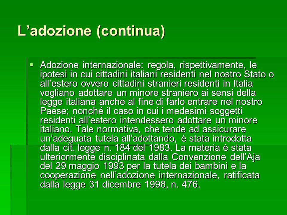 Ladozione (continua) Adozione internazionale: regola, rispettivamente, le ipotesi in cui cittadini italiani residenti nel nostro Stato o allestero ovv
