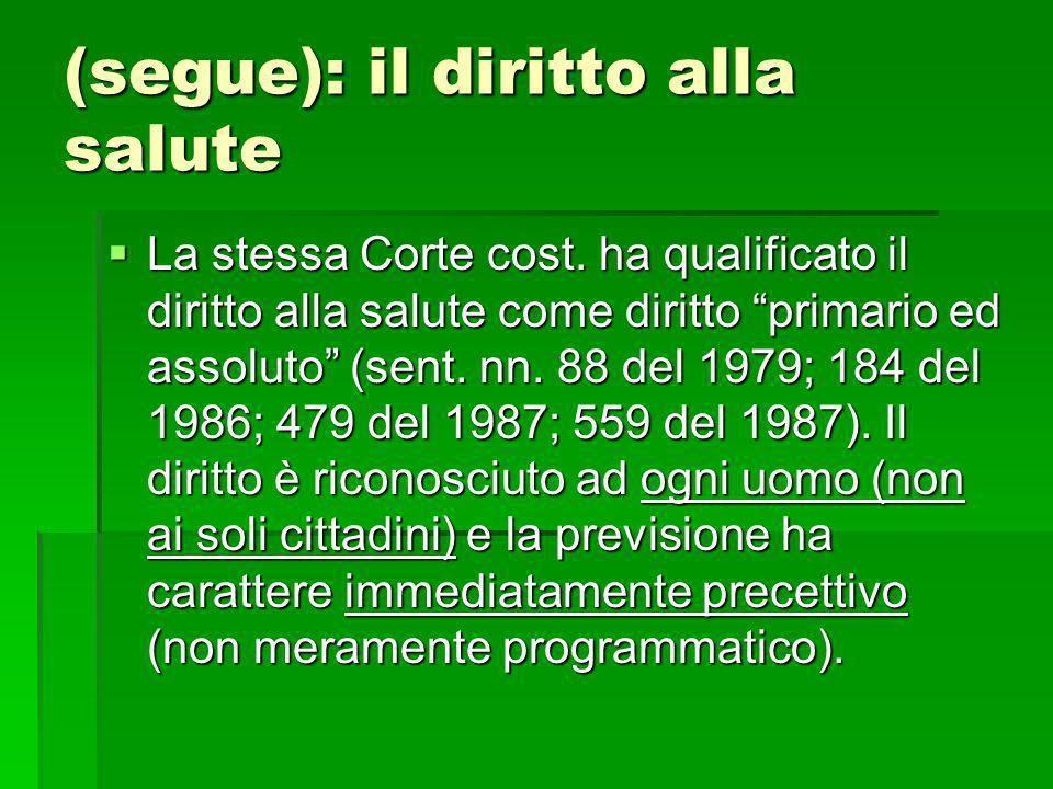 (segue): il diritto alla salute La stessa Corte cost. ha qualificato il diritto alla salute come diritto primario ed assoluto (sent. nn. 88 del 1979;