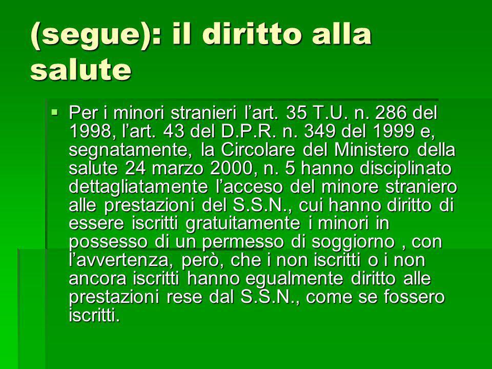 (segue): il diritto alla salute Per i minori stranieri lart. 35 T.U. n. 286 del 1998, lart. 43 del D.P.R. n. 349 del 1999 e, segnatamente, la Circolar