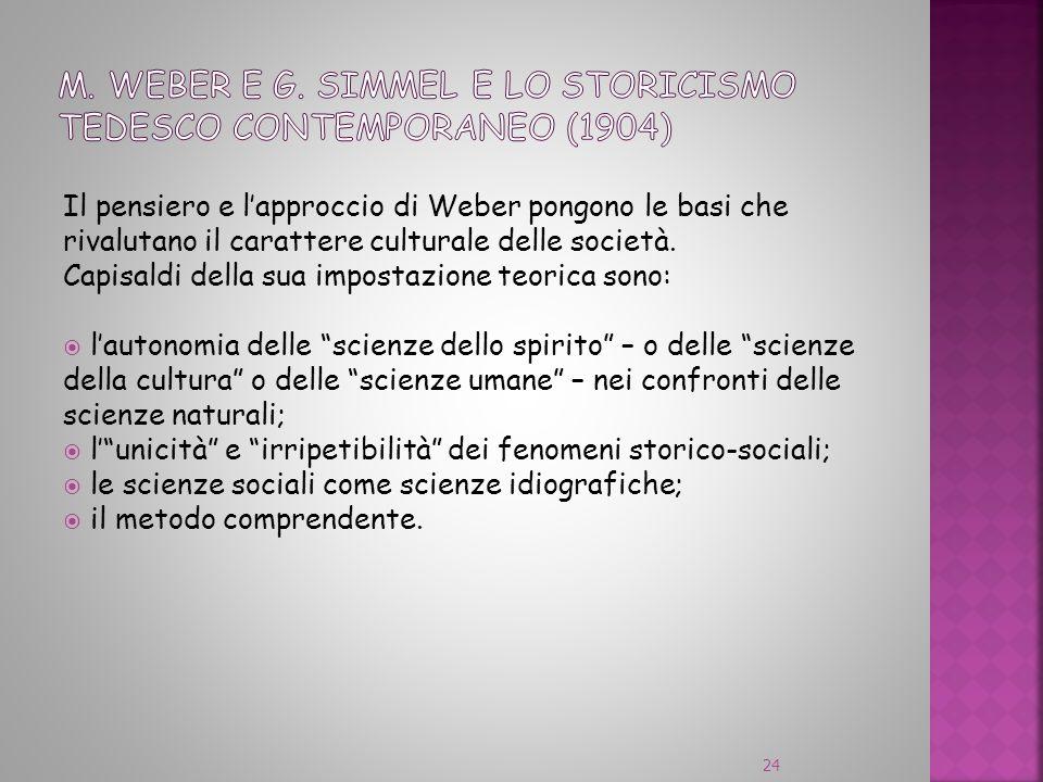 Il pensiero e lapproccio di Weber pongono le basi che rivalutano il carattere culturale delle società. Capisaldi della sua impostazione teorica sono:
