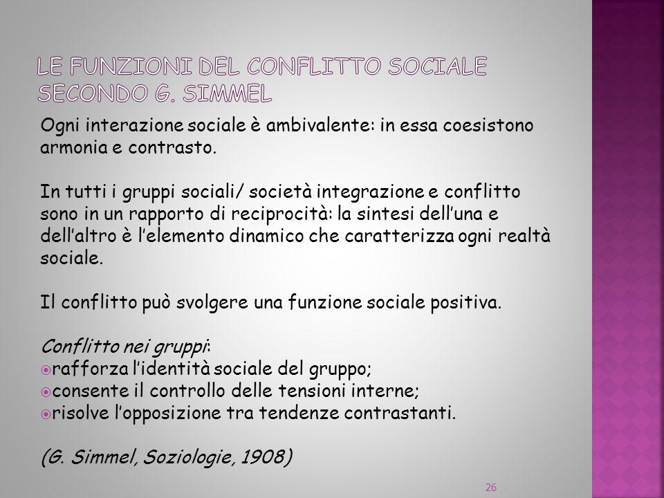Ogni interazione sociale è ambivalente: in essa coesistono armonia e contrasto. In tutti i gruppi sociali/ società integrazione e conflitto sono in un
