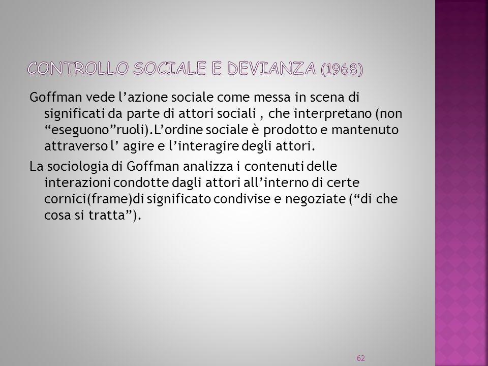 Goffman vede lazione sociale come messa in scena di significati da parte di attori sociali, che interpretano (non eseguonoruoli).Lordine sociale è pro