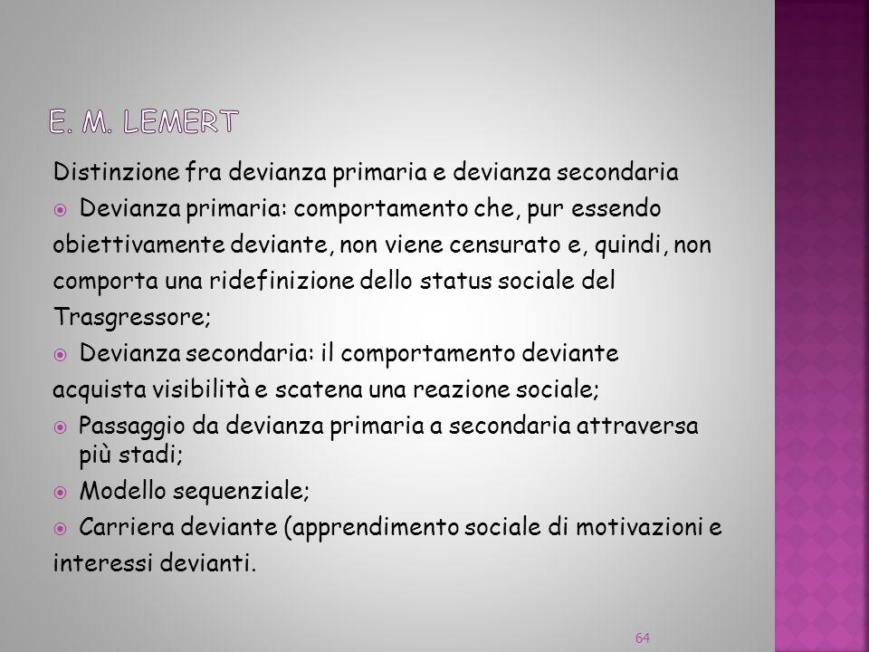 Distinzione fra devianza primaria e devianza secondaria Devianza primaria: comportamento che, pur essendo obiettivamente deviante, non viene censurato