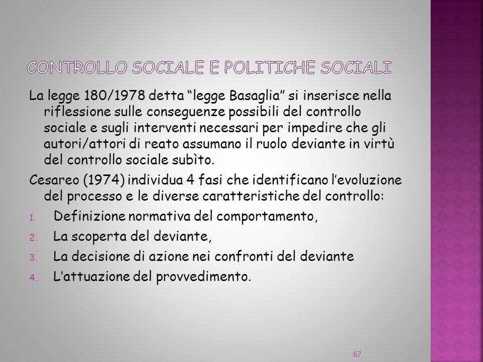 La legge 180/1978 detta legge Basaglia si inserisce nella riflessione sulle conseguenze possibili del controllo sociale e sugli interventi necessari p