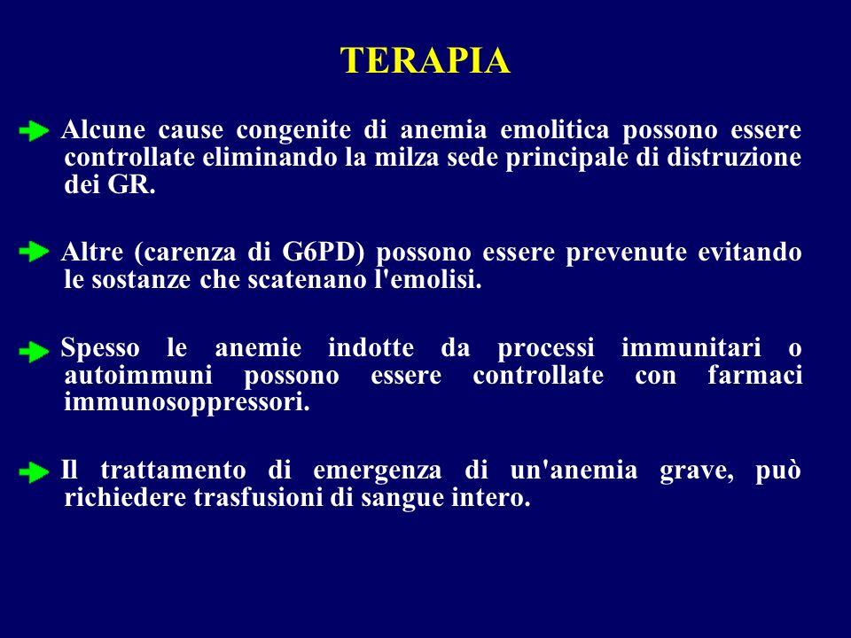 TERAPIA Alcune cause congenite di anemia emolitica possono essere controllate eliminando la milza sede principale di distruzione dei GR. Altre (carenz