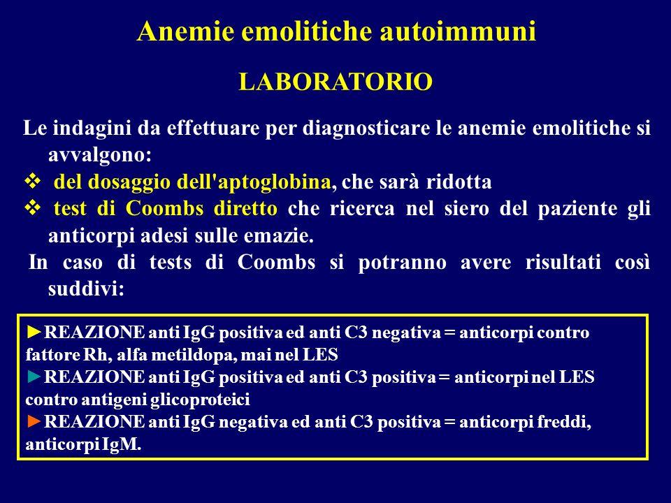 Anemie emolitiche autoimmuni REAZIONE anti IgG positiva ed anti C3 negativa = anticorpi contro fattore Rh, alfa metildopa, mai nel LES REAZIONE anti I
