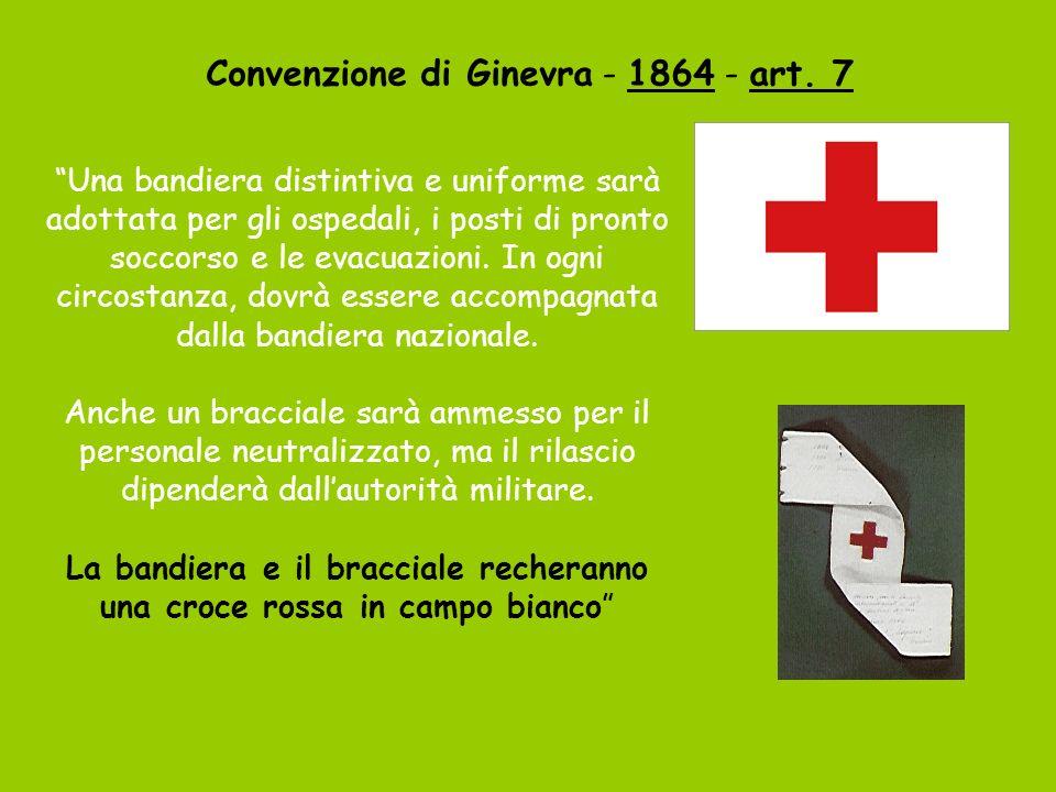 Convenzione di Ginevra - 1864 - art. 7 Una bandiera distintiva e uniforme sarà adottata per gli ospedali, i posti di pronto soccorso e le evacuazioni.