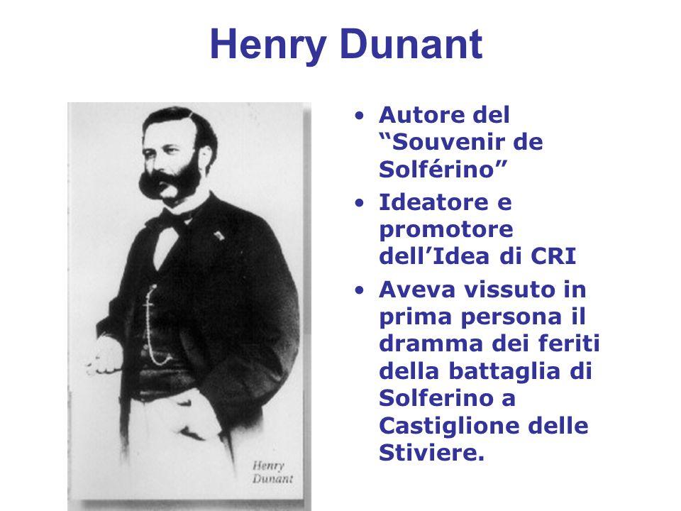 Henry Dunant Autore del Souvenir de Solférino Ideatore e promotore dellIdea di CRI Aveva vissuto in prima persona il dramma dei feriti della battaglia