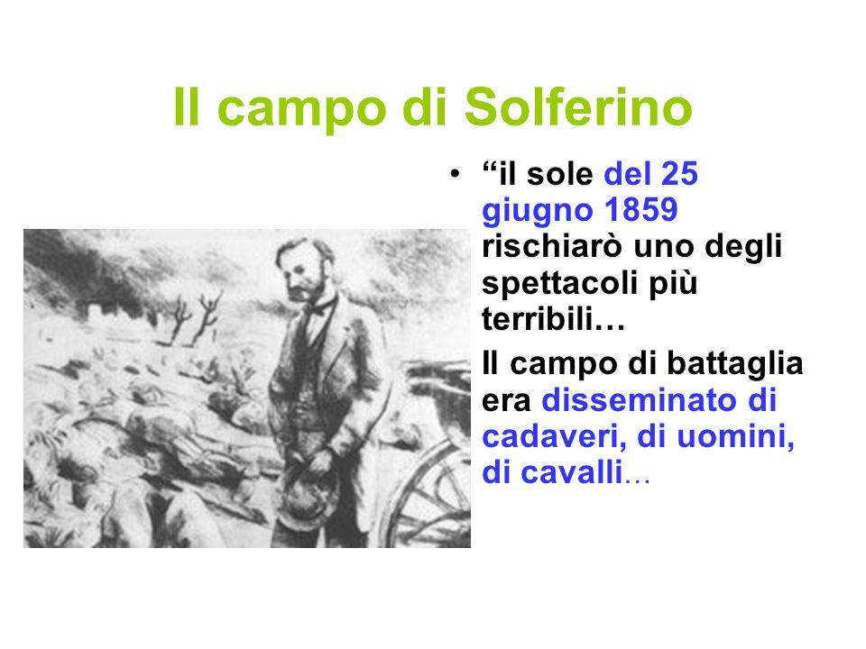 Il campo di Solferino il sole del 25 giugno 1859 rischiarò uno degli spettacoli più terribili… Il campo di battaglia era disseminato di cadaveri, di u