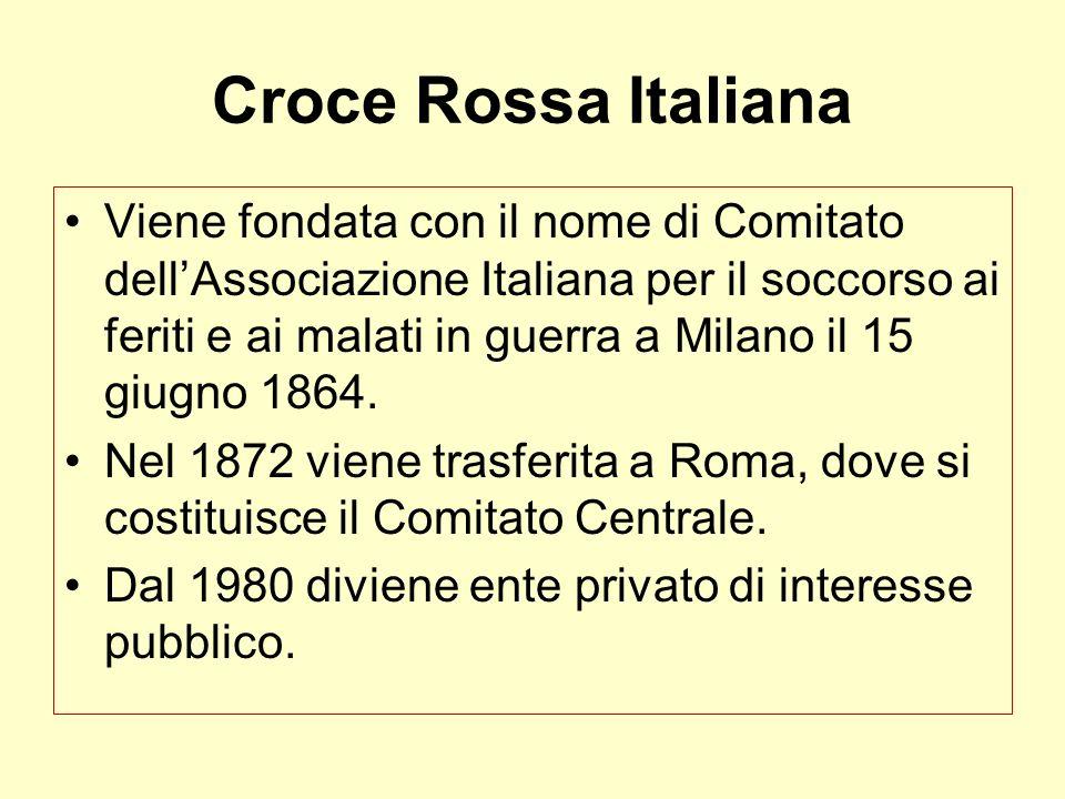 Croce Rossa Italiana Viene fondata con il nome di Comitato dellAssociazione Italiana per il soccorso ai feriti e ai malati in guerra a Milano il 15 gi