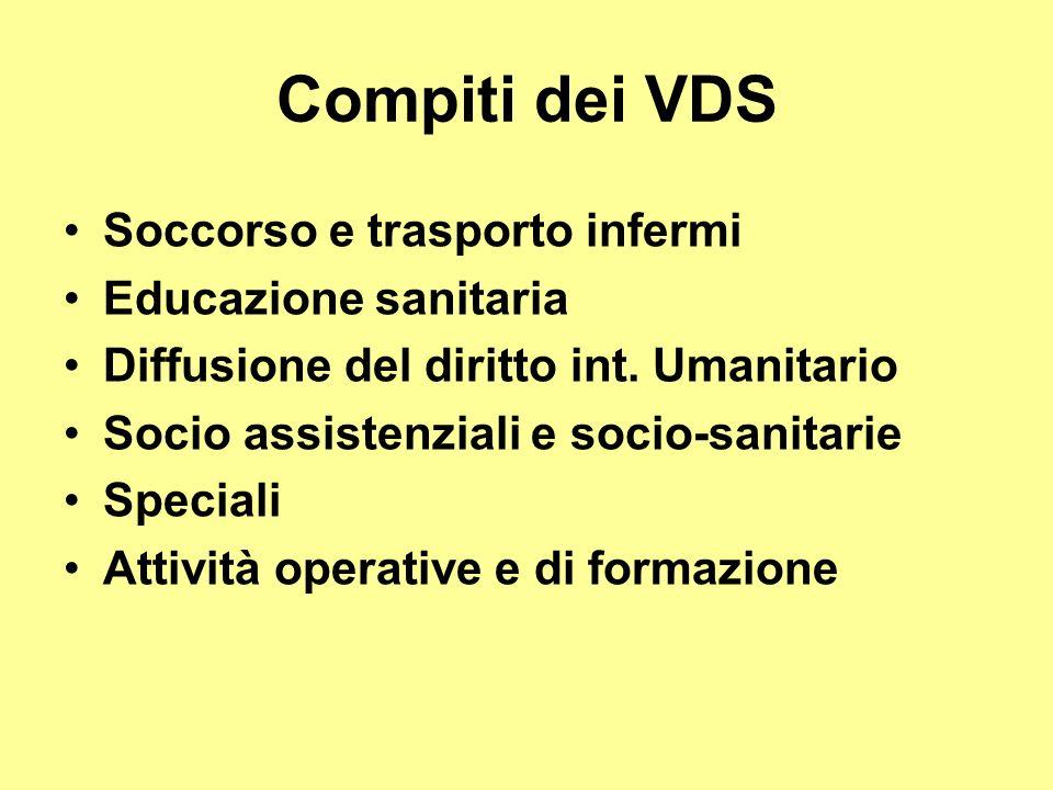 Compiti dei VDS Soccorso e trasporto infermi Educazione sanitaria Diffusione del diritto int. Umanitario Socio assistenziali e socio-sanitarie Special