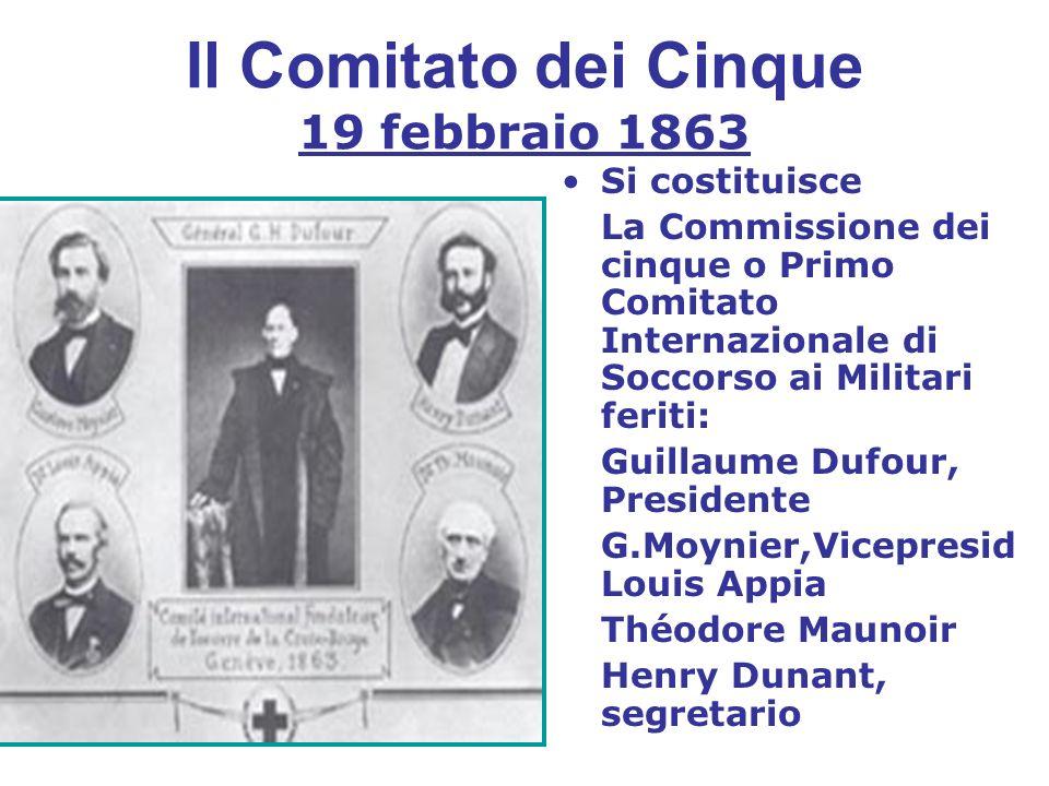 Il Comitato dei Cinque 19 febbraio 1863 Si costituisce La Commissione dei cinque o Primo Comitato Internazionale di Soccorso ai Militari feriti: Guill