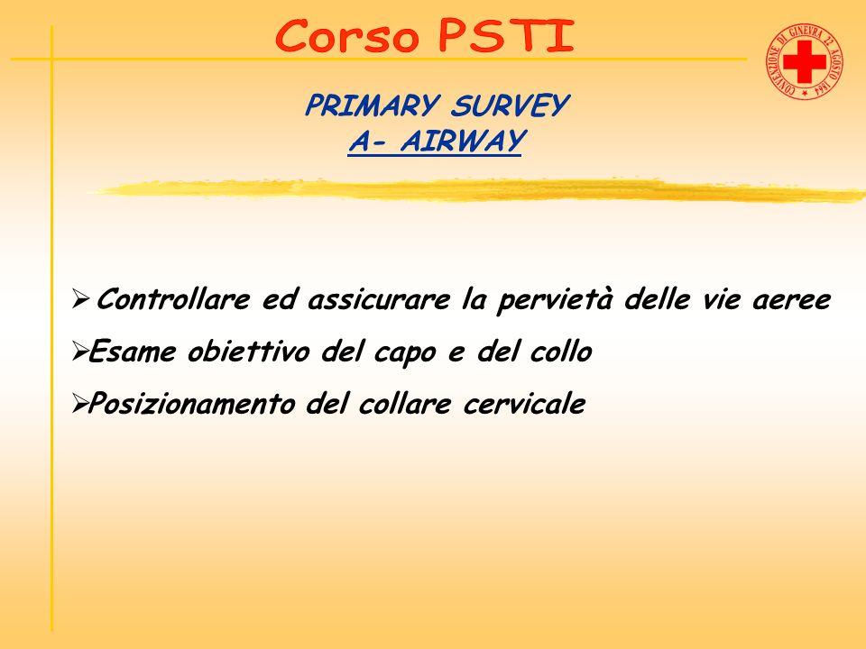 PRIMARY SURVEY A- AIRWAY Controllare ed assicurare la pervietà delle vie aeree Esame obiettivo del capo e del collo Posizionamento del collare cervica