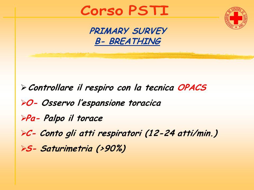 PRIMARY SURVEY B- BREATHING Controllare il respiro con la tecnica OPACS O- Osservo lespansione toracica Pa- Palpo il torace C- Conto gli atti respirat