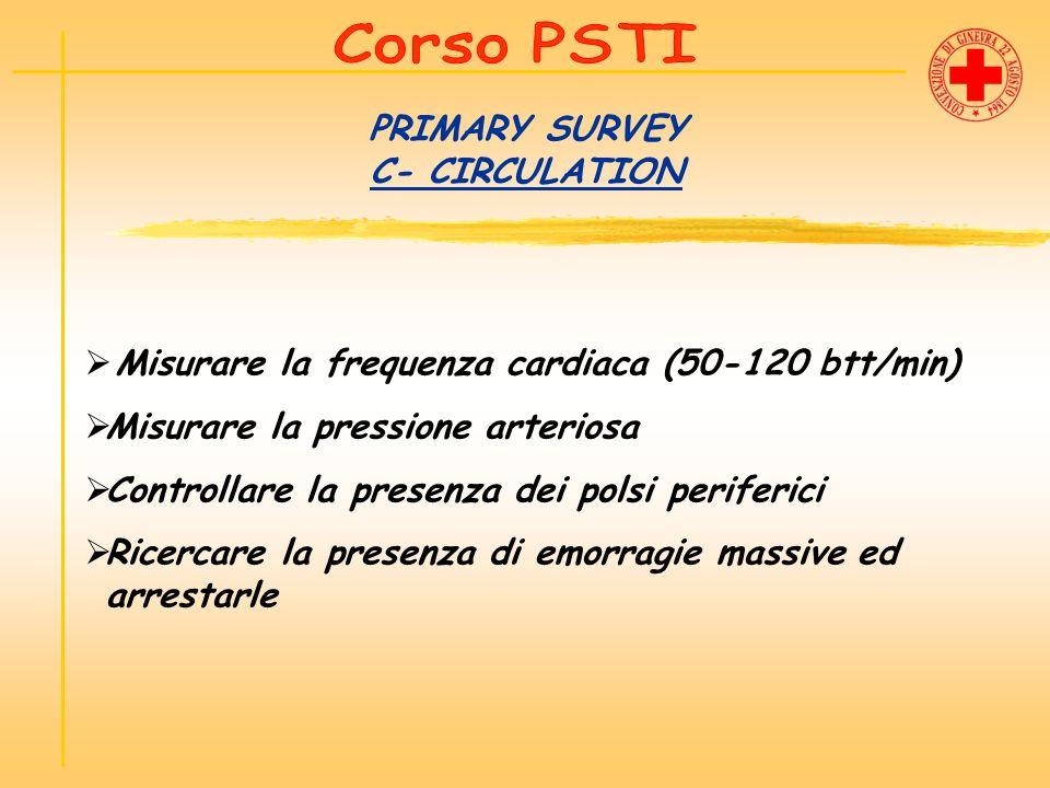 PRIMARY SURVEY C- CIRCULATION Misurare la frequenza cardiaca (50-120 btt/min) Misurare la pressione arteriosa Controllare la presenza dei polsi perife