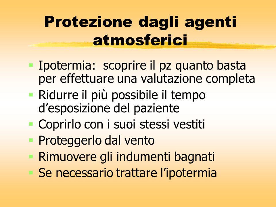 Protezione dagli agenti atmosferici Ipotermia: scoprire il pz quanto basta per effettuare una valutazione completa Ridurre il più possibile il tempo d