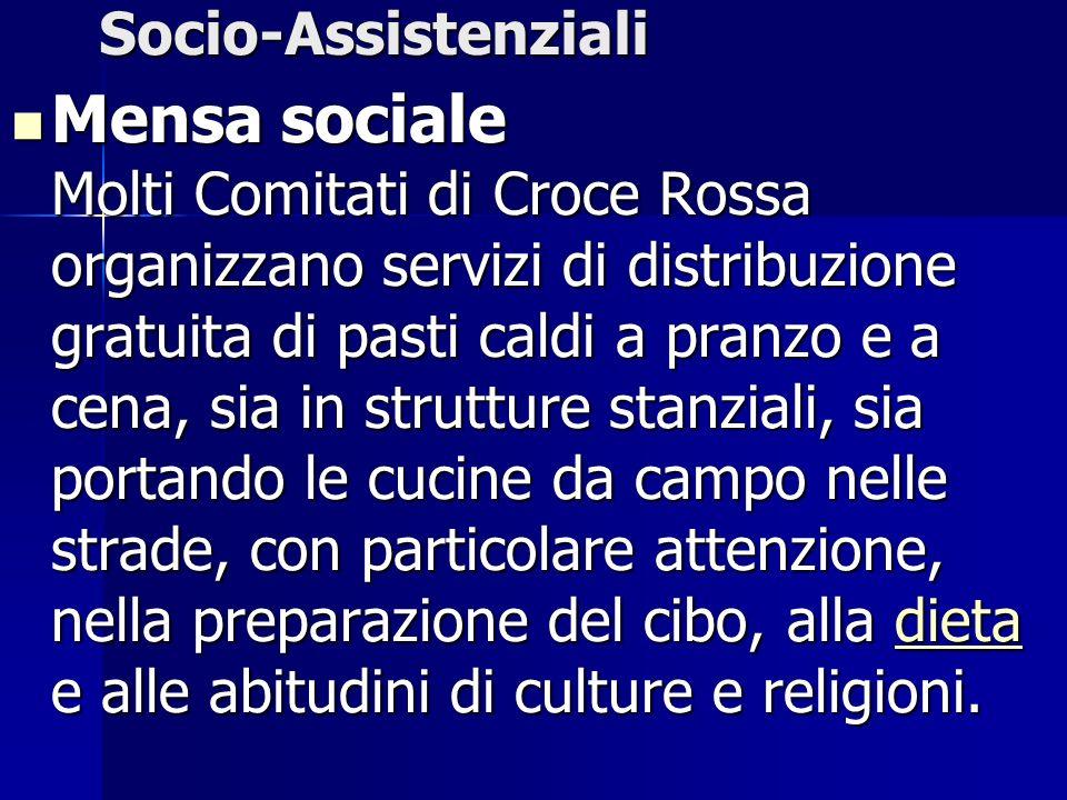 Socio-Assistenziali Mensa sociale Molti Comitati di Croce Rossa organizzano servizi di distribuzione gratuita di pasti caldi a pranzo e a cena, sia in