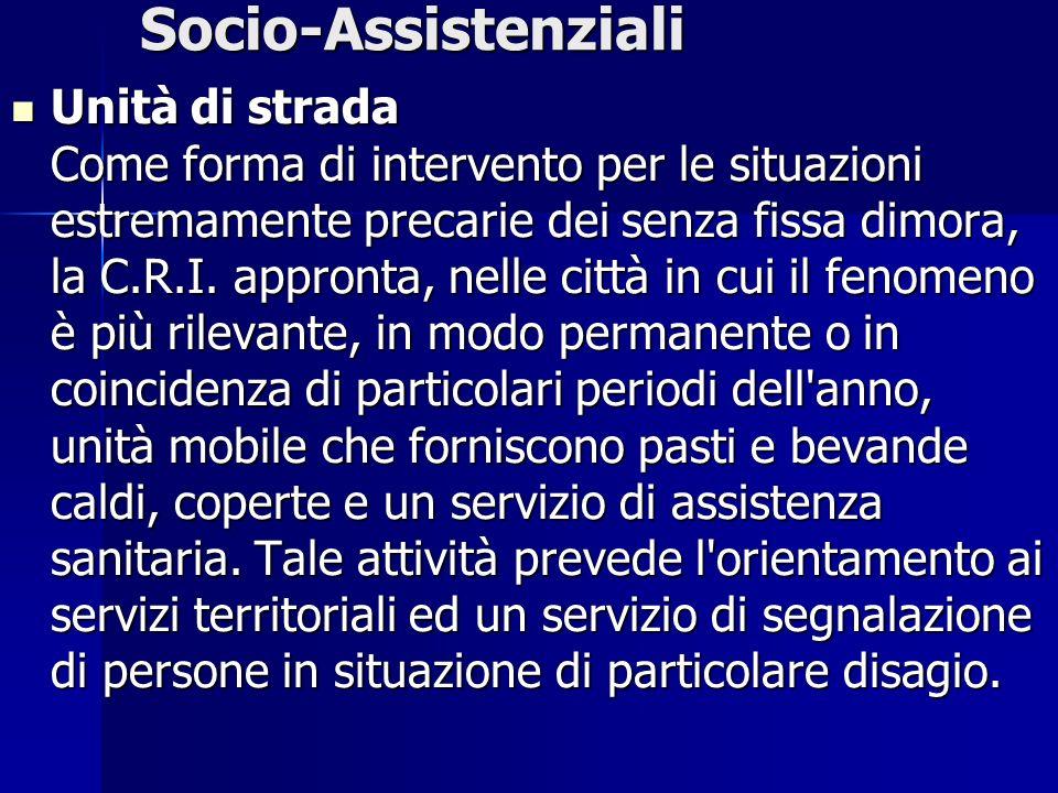 Socio-Assistenziali Unità di strada Come forma di intervento per le situazioni estremamente precarie dei senza fissa dimora, la C.R.I. appronta, nelle